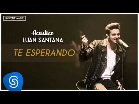 Luan Santana  - Te esperando - (Acústico Luan Santana) [Áudio Oficial]