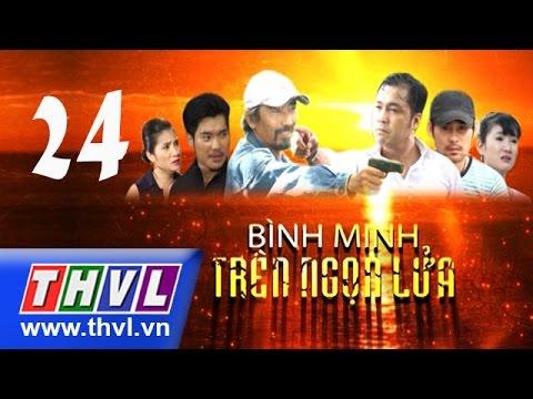 THVL | Bình minh trên ngọn lửa - Tập 24
