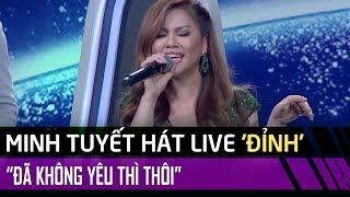 Đã Không Yêu Thì Thôi (LIVE) - Đẳng cấp hát LIVE cực đỉnh của Minh Tuyết - Ca Sĩ Thần Tượng Tập #7