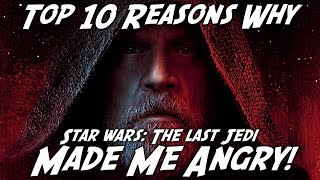 Top 10 Reasons Why The Last Jedi Made Me ANGRY!