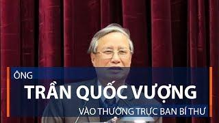Ông Trần Quốc Vượng vào thường trực ban bí thư | VTC1