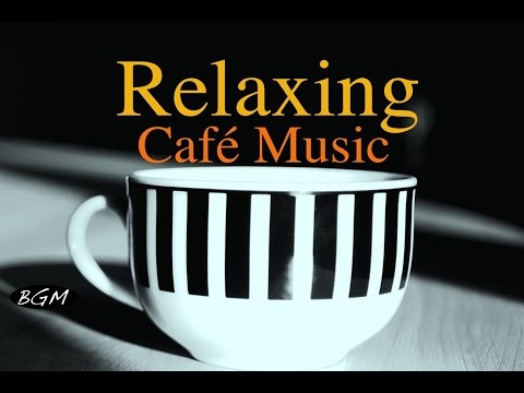 CAFE MUSIC - Relaxing Jazz & Bossa Nova - Piano & Guitar Instrumental Music For Study,Work,Relax
