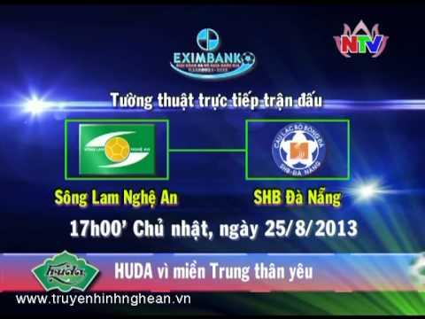 NTV Trực tiếp trận đấu Sông Lam Nghệ An - SHB Đà Nẵng 17h00 ngày 25/08/2013