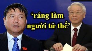 NÓNG: Phát biểu của Đinh La Thăng khi bị kỷ luật cảnh cáo-cách chức Bộ Chính Trị ở Hội Nghị TW5 ntn?