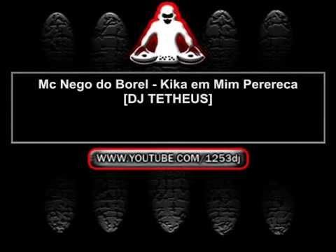 Mc Nego do Borel - Kika em Mim Perereca [DJ TETHEUS]