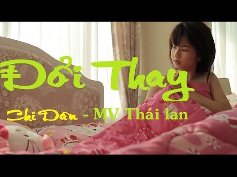 MV Đổi Thay - Chi Dân- MV Thái Lan Cảm Động| Nhạc trẻ mới hay tuyển chọn