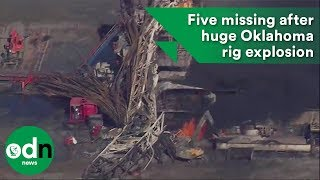 Five Missing After Huge Oklahoma Rig Explosion