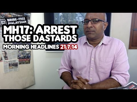MH17: Arrest Those Dastards [Morning Headlines]