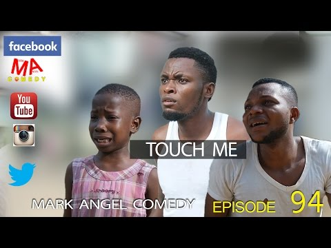 TOUCH ME (Mark Angel Comedy) (Episode 94)