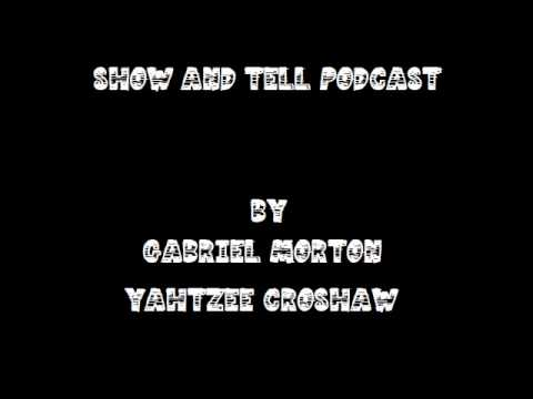 Show and Tell Podcast Episode 2 - Gabe & Yahtzee