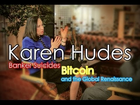 Karen Hudes: Banker Suicides, Bitcoin and the Global Renaissance
