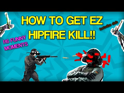 HOW TO GET EZ HIPFIRE KILL IN RAINBOW SIX SIEGE