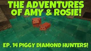 The Adventures Of Amy & Rosie! Ep.14 Piggy Diamond Hunters