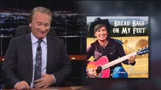 Bill Maher: Joni Ernst: Bread Bags on My Feet