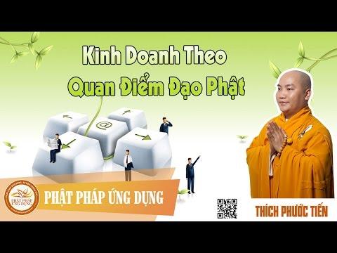 Kinh Doanh Theo Quan Điểm Đạo Phật  - Thầy Thích Phước Tiến