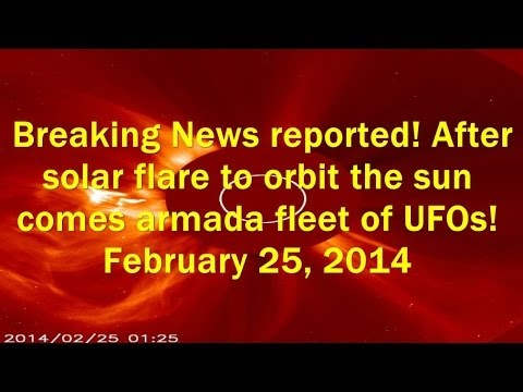 Breaking News! After solar flare to orbit the sun comes armada fleet of UFOs! February 25,