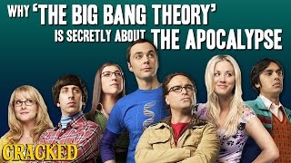 Why 'The Big Bang Theory' Is Secretly About The Apocalypse