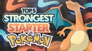 Top 5 STRONGEST Starter Pokemon Of All Time!
