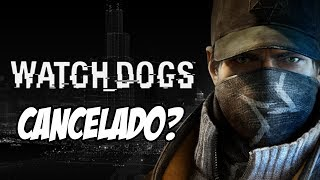 Watch Dogs Cancelado?
