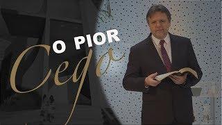 03/11/18 - O pior cego - Pr. Paulo Bravo