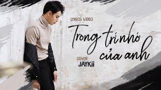JayKii | TRONG TRÍ NHỚ CỦA ANH (Cover) - Official Lyrics Video