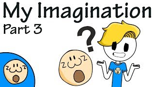 My Imagination Part 3