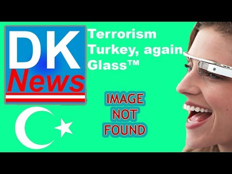 Are you a terrorist? Turkey Twitter & Google Glass - DKNews