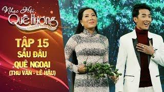 Nhạc hội quê hương | tập 15: Vọng cổ Sầu đâu quê ngoại - Thu Vân, Lê Hậu