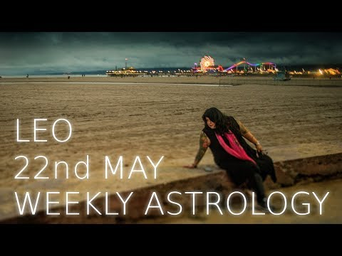 Leo Weekly Astrology Forecast May 22nd 2017