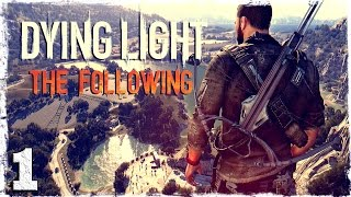 [Coop] Dying Light: The Following. #1: Вам здесь не место.