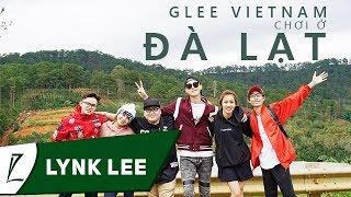 Lynk Lee - Đi chơi Đà Lạt cùng nhóm Glee Việt Nam