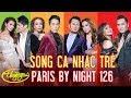 Song Ca Nhạc Trẻ - Paris By Night 126