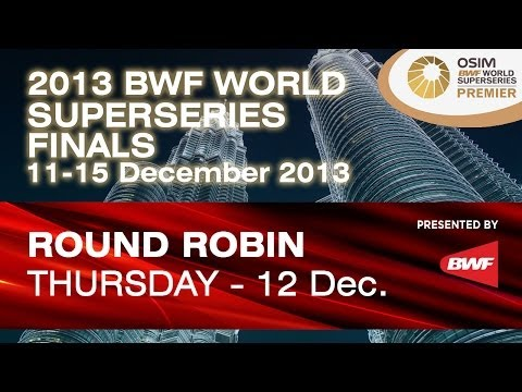 Round Robin Day 2 (Match 1) - 2013 BWF World Superseries Finals
