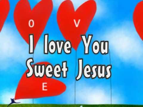I love you sweet Jesus