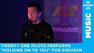 twenty one pilots - Holding On To You [LIVE @ SiriusXM]