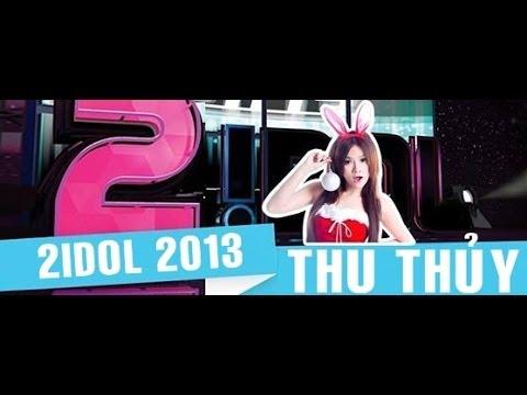 2Idol 2013 - Thu Thủy [Full]