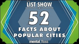 52 Facts about Popular Cities - mental_floss List Show Ep. 338