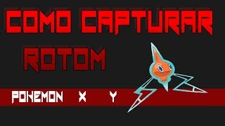 Como Capturar Rotom En Pokemon X E Y