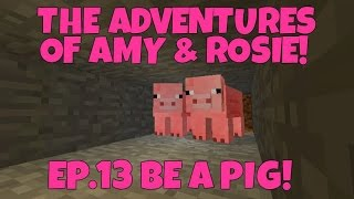 The Adventures Of Amy & Rosie! Ep.13 Be A Pig!