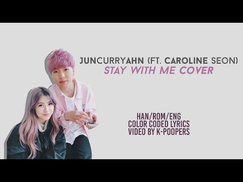 JunCurryAhn (ft. Caroline Seon) - Stay With Me Cover Lyrics (Color Coded Han|Rom|Eng)