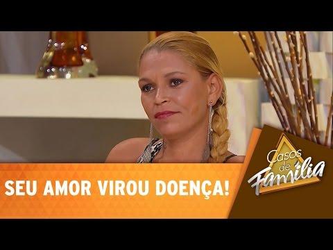Casos de Família (05/02/15) - Seu amor virou doença!