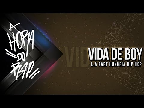 L.A part Hungria Hip Hop - Vida de Boy ♪ ♫ (NOVA 2014 + DOWNLOAD)