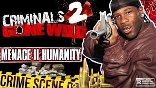 Criminals Gone Wild 2: Menace II Humanity (Full Documentary)