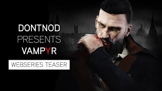 Vampyr - 'DONTNOD Presents Vampyr' Webseries Teaser