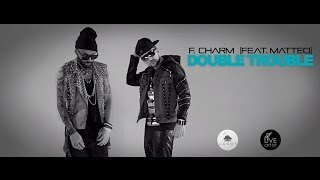 F.Charm feat. Matteo - Double Trouble (Official Video HD)