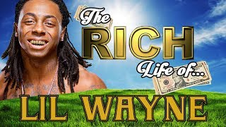 LIL WAYNE - The RICH Life - Net Worth 2017