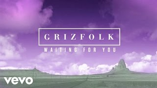 Grizfolk - Waiting For You