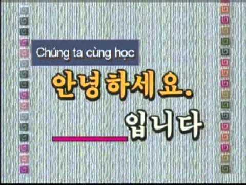 Học Tiếng Hàn Quốc Trên Truyền Hình Bài Số 01 ( Xin Chào )