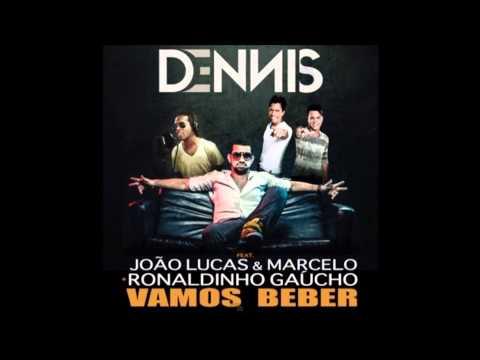 Dennis Dj - Vamos Beber Feat. João Lucas & Marcelo e Ronaldinho Gaúcho
