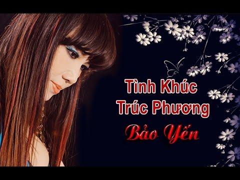 Bảo Yến Tình Khúc Trúc Phương - Bao Yen Nhung Bai Hat Hay Nhat Truc Phuong